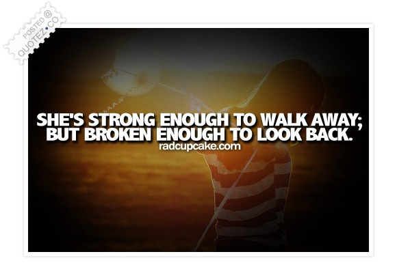 She's Strong Enough To Walk Away Quote