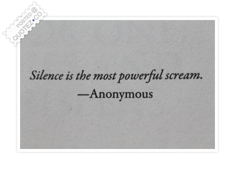 Silence Is The Most Powerful Scream Quote