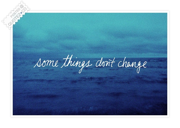 Some Things Don't Change Quote