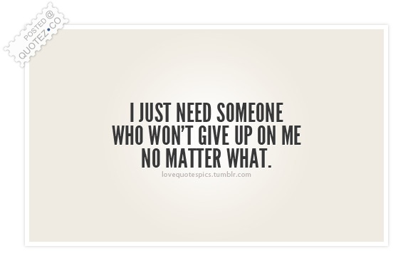 Someone Who Won T Give Up On Me Sad Quote Quotez Co