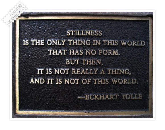 Stillness Has No Form Quote