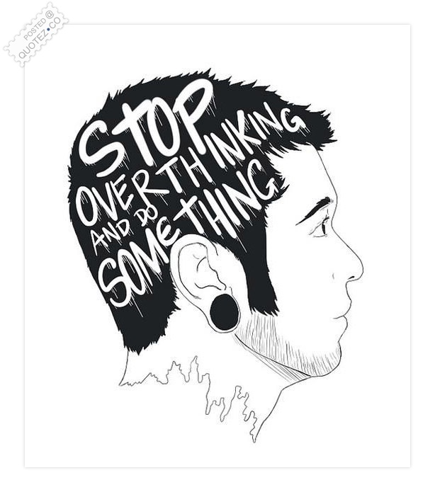 Stop Over Thinking And Do Something Quote