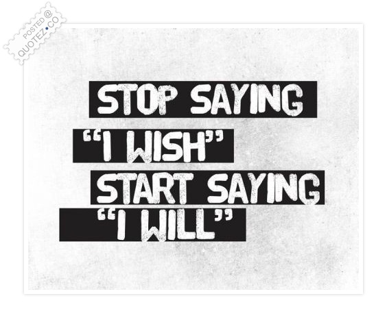 Stop Saying I Wish Quote