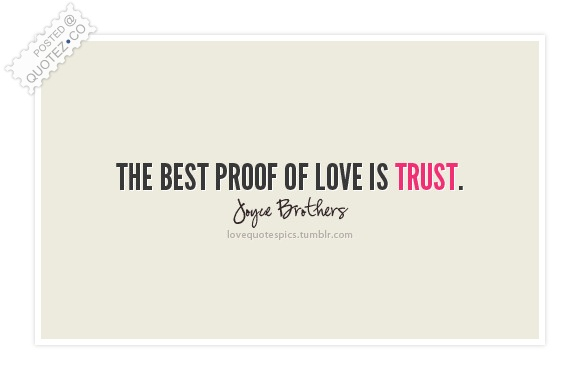The Best Proof Of Love Is Trust Quote