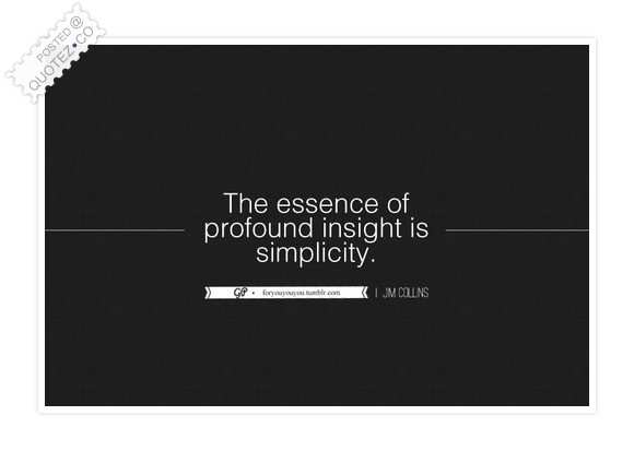 The Essence Of Profound Insight Is Simplicity Quote