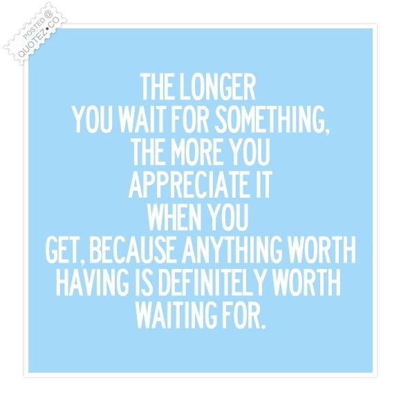 The Longer You Wait For Something Quote