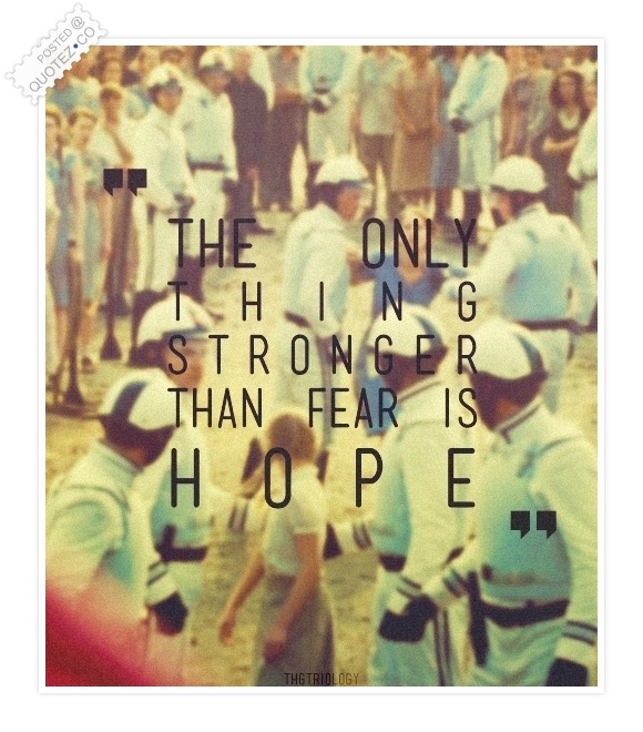 The Only Thing Stronger Than Fear Is Hope Quote