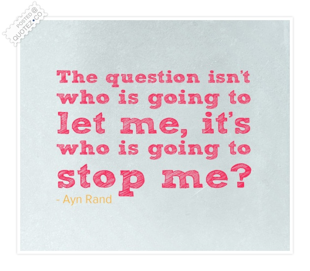 The Question Is Who Is Going To Stop Me Quote