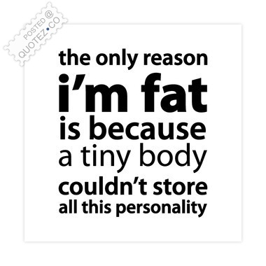 The Reason Why I Am Fat Quote