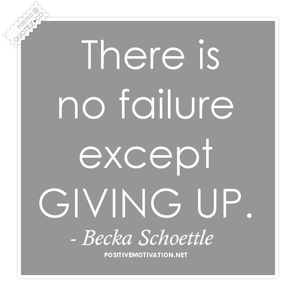 There Is No Failure Except Giving Up Quote
