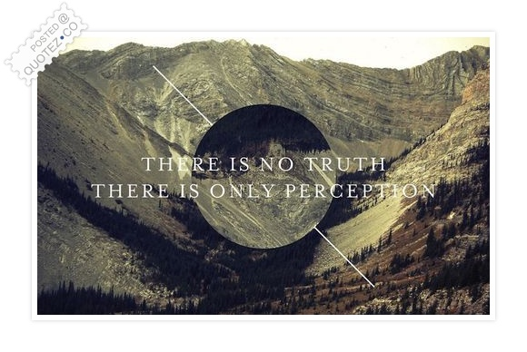 There Is No Truth Quote
