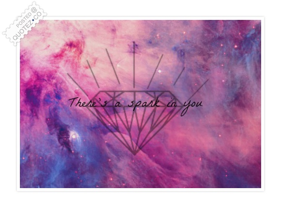 There's A Spark In You Quote