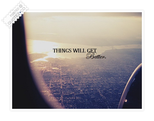 Things Will Get Better Quote