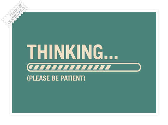 Thinking Please Be Patient Funny Quote « QUOTEZ CO