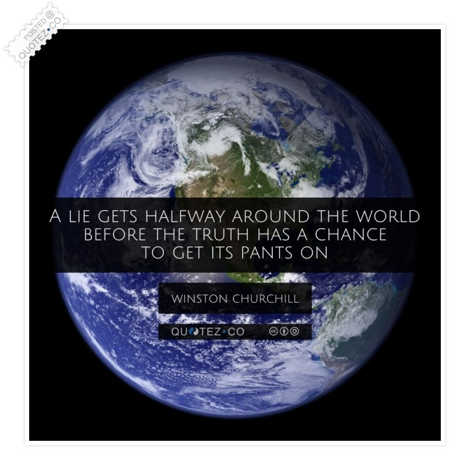 A Lie Gets Halfway Around The World Quote