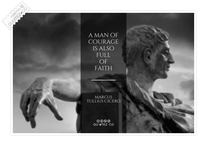 A Man Of Courage Is Also Full Of Faith Quote