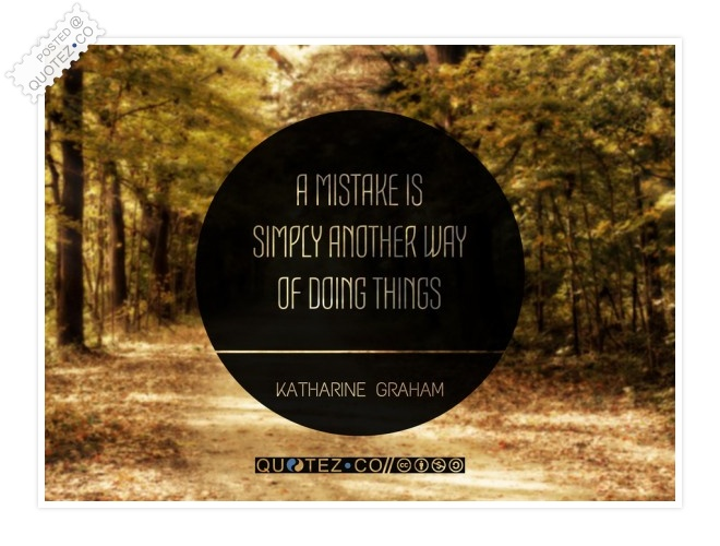 A Mistake Is Another Way Of Doing Things Quote