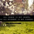 All Change Is Not Growth Quote