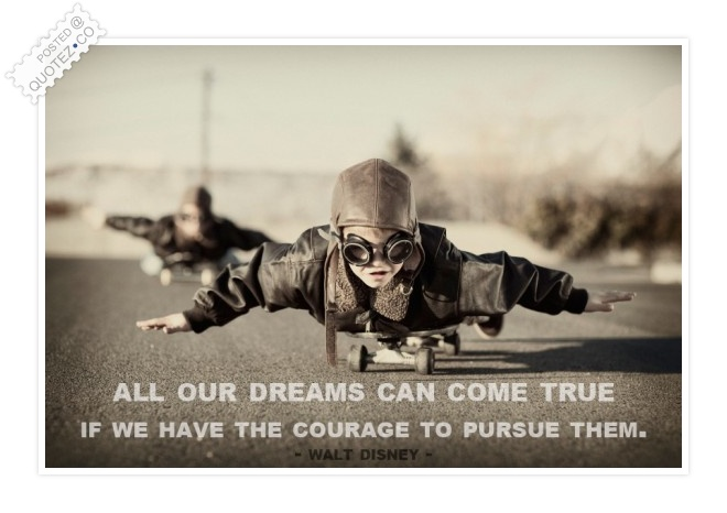 All Our Dreams Can Come True Quote