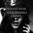Always Wear Your Invisible Crown Quote