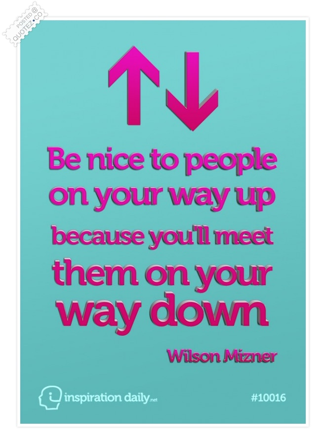 Be Nice To People On Your Way Up Quote