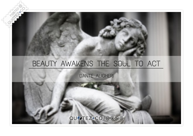 Beauty Awakens The Soul To Act Quote