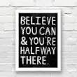 Believe You Can & You're Halfway There Quote