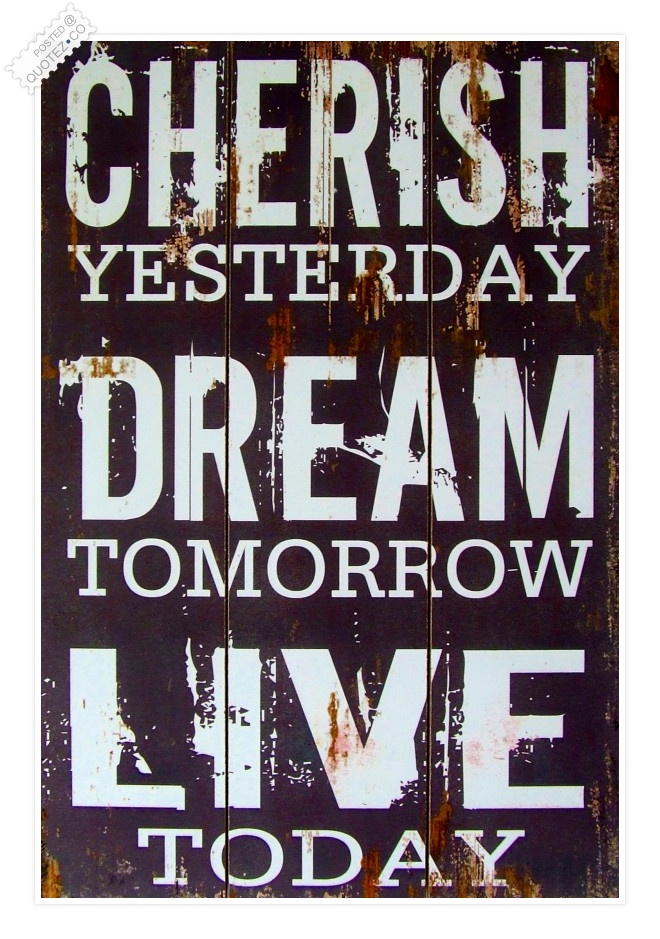 Cherish Yesterday Quote