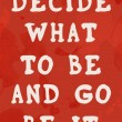 Decide What To Be And Go Be It Quote