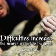 Difficulties Increase Quote