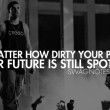 Dirty Past Spotless Future Quote