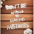 Don't Be Afraid Of Making Mistakes Quote