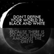 Don't Define Your World In Black And White Quote
