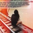 Don't Let The Sadness Of Your Past Quote