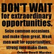 Don't Wait For Extraordinary Opportunities Quote