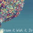 Dream It Wish It Do It Quote