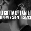 Dream Like You've Never Seen Obstacles Quote