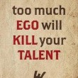 Ego Kills Talent Quote