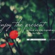 Enjoy The Present Quote