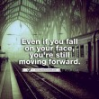 Even If You Fall On Your Face Quote
