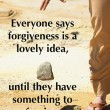 Everyone Says Forgiveness Is A Lovely Idea Quote