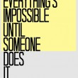 Everything's Impossible Until Someone Does It Quote