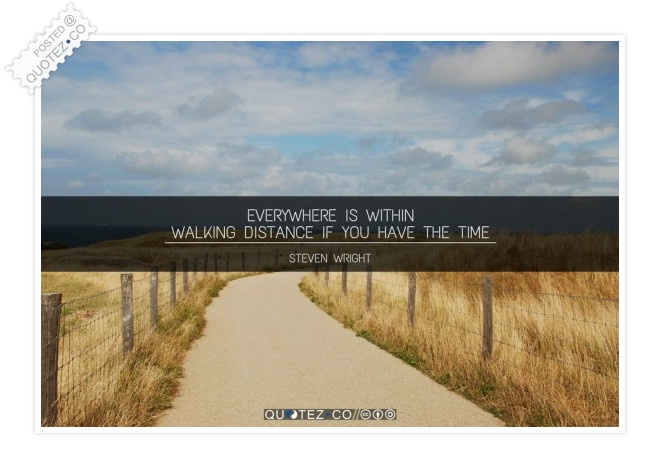 Everywhere Is Within Walking Distance Quote