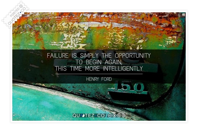 Failure Is The Opportunity To Begin Again Quote