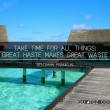 Great Haste Makes Great Waste Quote