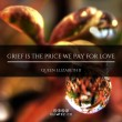 Grief Is The Price We Pay For Love Quote