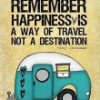 Happiness Is A Way Of Travel Not A Destination Quote