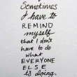 I Don't Have To Do What Everyone Else Is Doing Quote
