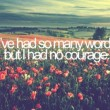 I Had No Courage Quote