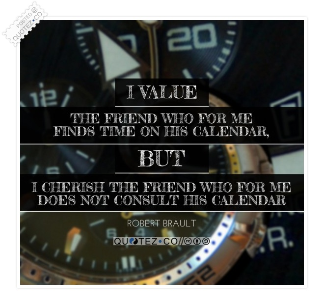 I Value The Friend Who For Me Finds Time Quote